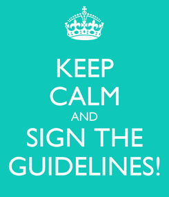 Poster: KEEP CALM AND SIGN THE GUIDELINES!