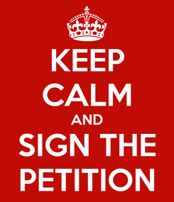 Poster: KEEP CALM AND SIGN THE PETITION