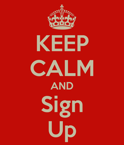 Poster: KEEP CALM AND Sign Up