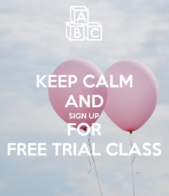 Poster: KEEP CALM AND SIGN UP FOR FREE TRIAL CLASS
