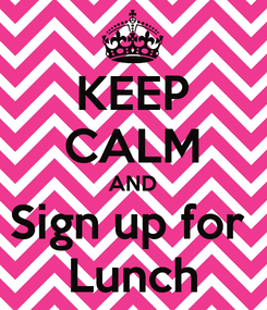 Poster: KEEP CALM AND Sign up for  Lunch