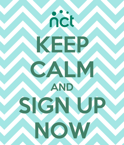 Poster: KEEP CALM AND SIGN UP NOW