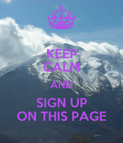 Poster: KEEP CALM AND SIGN UP ON THIS PAGE