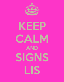 Poster: KEEP CALM AND SIGNS LIS