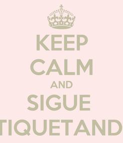 Poster: KEEP CALM AND SIGUE  ETIQUETANDO