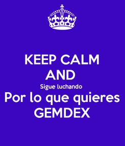 Poster: KEEP CALM AND  Sigue luchando  Por lo que quieres GEMDEX