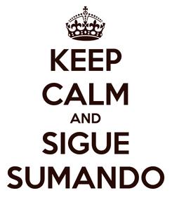 Poster: KEEP CALM AND SIGUE SUMANDO