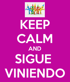 Poster: KEEP CALM AND SIGUE  VINIENDO