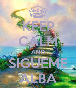 Poster: KEEP CALM AND SIGUEME ALBA