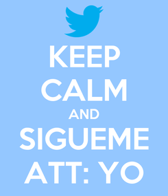 Poster: KEEP CALM AND SIGUEME ATT: YO