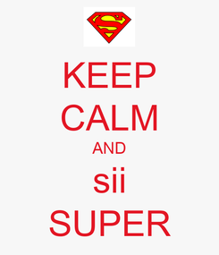 Poster: KEEP CALM AND sii SUPER