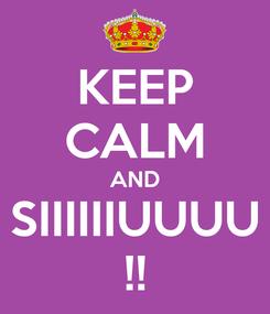 Poster: KEEP CALM AND SIIIIIIUUUU !!