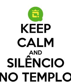 Poster: KEEP CALM AND SILÊNCIO NO TEMPLO