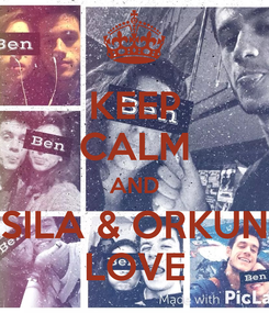 Poster: KEEP CALM AND SILA & ORKUN LOVE