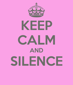 Poster: KEEP CALM AND SILENCE