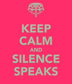 Poster: KEEP CALM AND SILENCE SPEAKS