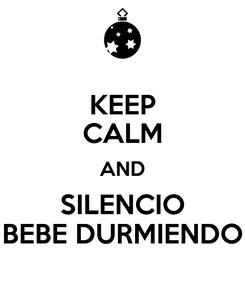 Poster: KEEP CALM AND SILENCIO BEBE DURMIENDO