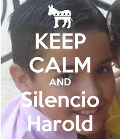 Poster: KEEP CALM AND Silencio Harold