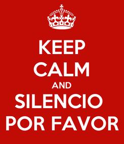 Poster: KEEP CALM AND SILENCIO  POR FAVOR