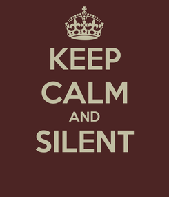 Poster: KEEP CALM AND SILENT
