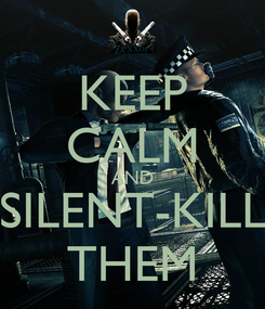 Poster: KEEP CALM AND SILENT-KILL THEM