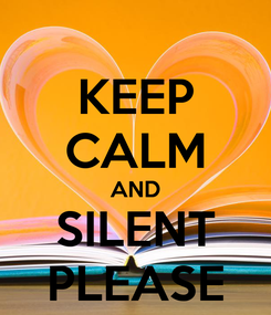 Poster: KEEP CALM AND SILENT PLEASE