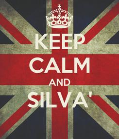 Poster: KEEP CALM AND SILVA'