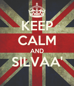 Poster: KEEP CALM AND SILVAA'