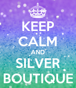 Poster: KEEP CALM AND SILVER BOUTIQUE
