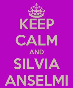 Poster: KEEP CALM AND SILVIA ANSELMI