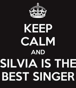 Poster: KEEP CALM AND SILVIA IS THE BEST SINGER