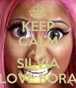 Poster: KEEP CALM AND SILVIA LOVE BORA