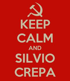 Poster: KEEP CALM AND SILVIO CREPA