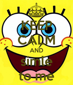 Poster: KEEP CALM AND simle to me