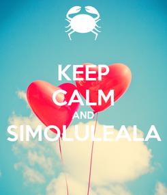 Poster: KEEP CALM AND SIMOLULEALA