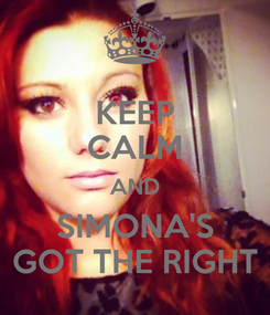 Poster: KEEP CALM AND SIMONA'S GOT THE RIGHT