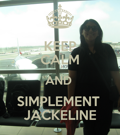 Poster: KEEP CALM AND  SIMPLEMENT  JACKELINE