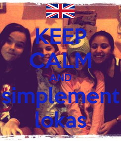 Poster: KEEP CALM AND simplement lokas