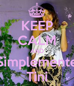 Poster: KEEP CALM AND Simplemente Tini