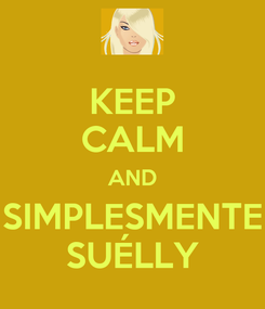 Poster: KEEP CALM AND SIMPLESMENTE SUÉLLY