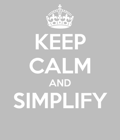 Poster: KEEP CALM AND SIMPLIFY