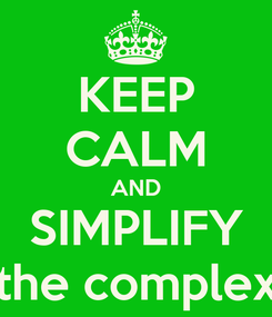 Poster: KEEP CALM AND SIMPLIFY the complex