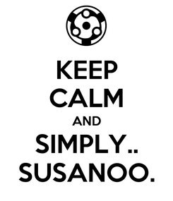 Poster: KEEP CALM AND SIMPLY.. SUSANOO.