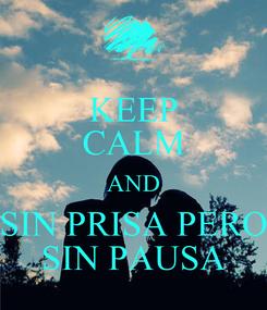 Poster: KEEP CALM AND SIN PRISA PERO SIN PAUSA