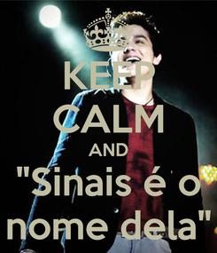 """Poster: KEEP CALM AND """"Sinais é o nome dela"""""""