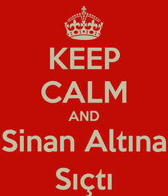 Poster: KEEP CALM AND Sinan Altına Sıçtı