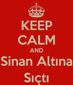 Poster: KEEP CALM AND Sinan Altına Sıçtı