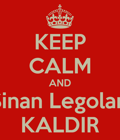 Poster: KEEP CALM AND Sinan Legoları KALDIR