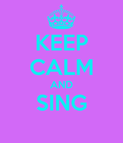Poster: KEEP CALM AND SING