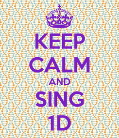 Poster: KEEP CALM AND SING 1D